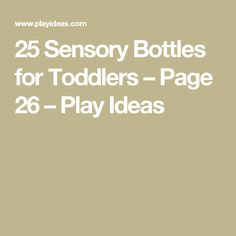 25 Sensory Bottles for Toddlers – Page 26 – Play Ideas