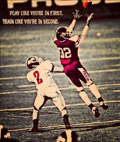"sports motivation ""play like you're in first. train like you're in second."""