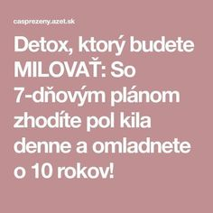 Detox, ktorý budete MILOVAŤ: So 7-dňovým plánom zhodíte pol kila denne a omladnete o 10 rokov! Atkins Diet, Detox, Organic Beauty, Health Fitness, Food And Drink, How To Plan, Drinks, Healthy, Recipes
