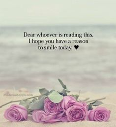 Dear whoever reading this. I hope you have a reason to smile today.  via (ThinkPozitive.com)