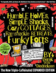 humble homes simple shacks by derek deek diedricksen tiny house cabin fort treehouse tumbleweed style small living house book