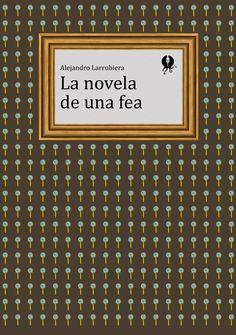 GYP-NB0019. 'La novela de una fea', de Alejandro Larrubiera