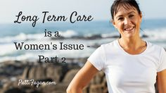 Long Term Care is a Woman's Issue – Part 2 http://pattifagan.com/long-term-care-is-a-womans-issue-part-2/