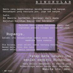 Binokular adalah sepasang sistem lensa atau kata lain dari teropong. Maksud puisi ini adalah Sepasang mata seorang lelaki yang seperti Binokular, selalu mengawasi gerak langkah dan keinginan dari seorang wanita yang dikasihinya. Poetry, Poems, Poetry Books, Poem