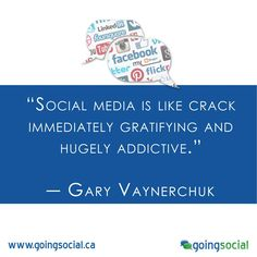 """""""Social media is like crack—immediately gratifying and hugely addictive.""""  ― Gary Vaynerchuk, Jab, Jab, Jab, Right Hook: How to Tell Your Story in a Noisy World"""