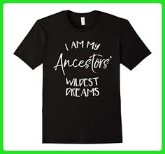 Mens I Am My Ancestors' Wildest Dreams - Family Heritage T-Shirt XL Black - Relatives and family shirts (*Amazon Partner-Link)