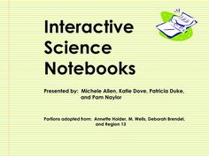 Interactive Science Notebooks.  Presented by:  Michele Allen, Katie Dove…