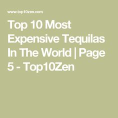 Top 10 Most Expensive Tequilas In The World | Page 5 - Top10Zen