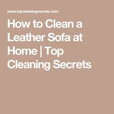 How to Clean a Leather Sofa at Home | Top Cleaning Secrets