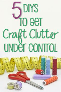 5 DIYs to get Craft Clutter Under Control - Raising hand wildly, this is so me, I need to get my craft stuff under control.