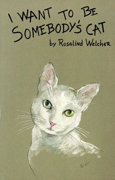 I Want to be Somebody's Cat null,http://www.amazon.com/dp/093977500X/ref=cm_sw_r_pi_dp_-1N0rb09XX7X44A7