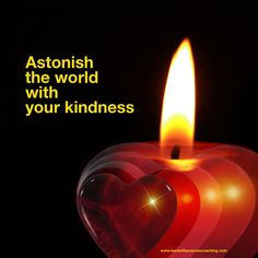 """""""Astonish the world with your kindness""""   Be sure to sign up for my emails to get ideas and inspiration sent right to your inbox. http://www.leadwithpurposecoaching.com/newsletter/"""