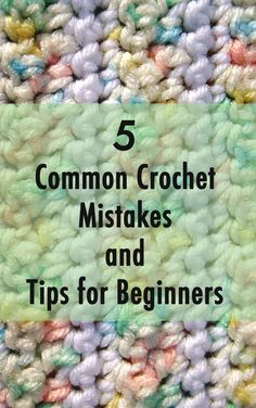 Five Common Crochet Mistakes and Tips for Beginners--Great info for teaching!