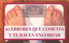 10 errores que te hacen engordar y no lo sabes. Seguro que cometes estos errores que no te dejan perder peso. Conoce cuales son esos errores.