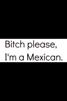 %100 Mexican but my husband says I'm white!!! Lol