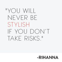 The wise words of CFDA Fashion Icon Award winner, Rihanna.