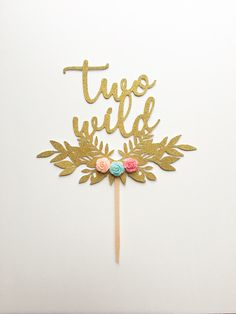 1 pc TWO WILD script fonts flower roses floral wreath bohemian boho tribal native Gold Glitter Cake Topper Toddler boy girl second Birthday by LittleQuineCrafts on Etsy https://www.etsy.com/listing/466208150/1-pc-two-wild-script-fonts-flower-roses
