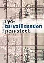 Työturvallisuuden perusteet / Virve Mertanen.