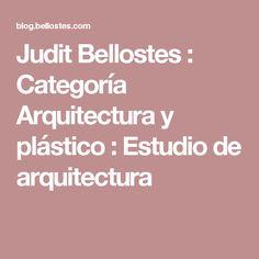 Judit Bellostes : Categoría Arquitectura y plástico : Estudio de arquitectura