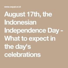August 17th, the Indonesian Independence Day - What to expect in the day's celebrations