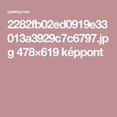 2282fb02ed0919e33013a3929c7c6797.jpg 478×619 képpont