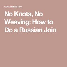 No Knots, No Weaving: How to Do a Russian Join