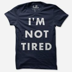 I'm Not Tired (Kids) Navy Poly-Cotton T-Shirt from @helloapparel. #helloapparel