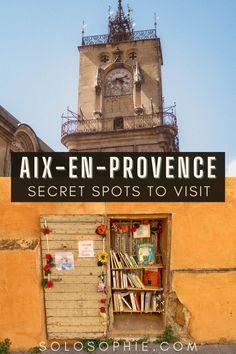 Hidden Gems and Secret Spots in Aix-en-Provence Sputh of France guide