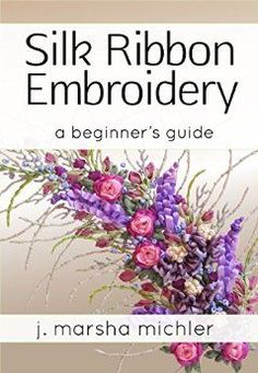 Silk Ribbon Embroidery: A Beginner's Guide ad