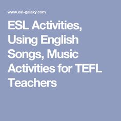 ESL Activities, Using English Songs, Music Activities for TEFL Teachers