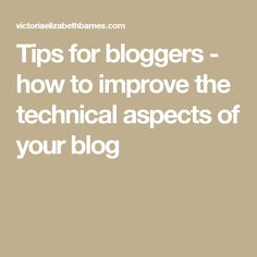Tips for bloggers - how to improve the technical aspects of your blog