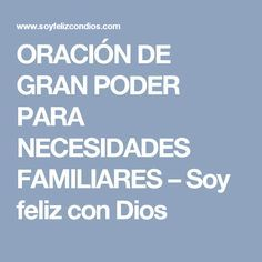 ORACIÓN DE GRAN PODER PARA NECESIDADES FAMILIARES – Soy feliz con Dios