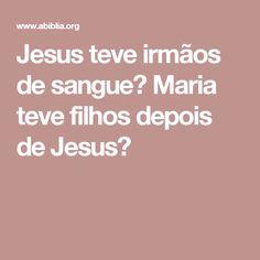 Jesus teve irmãos de sangue? Maria teve filhos depois de Jesus?