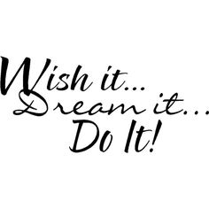 Inspirational Wall Quote Wish It Dream It Do It Motivational Vinyl... ❤ liked on Polyvore featuring text, words, quotes, backgrounds, sayings, fillers, magazine, phrase and saying
