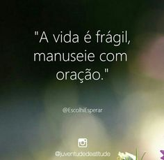 """ Life is fragile, handle it praying. Portuguese Quotes, Religion Quotes, Jesus Freak, Christen, More Than Words, Dear God, God Is Good, No One Loves Me, Word Of God"