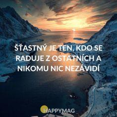 Šťastný je ten, kdo se raduje z ostatních a nikomu nic nezávidí Motivational Quotes, Inspirational Quotes, Love Text, True Words, Workout Programs, Live Life, Happy Life, Personal Development, Quotations