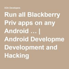 Run all Blackberry Priv apps on any Android …   Android Development and Hacking
