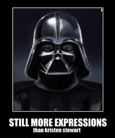 Darth Vader...still more expressions than Kristen Stewart! hahaha
