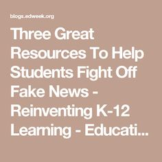 Three Great Resources To Help Students Fight Off Fake News - Reinventing K-12 Learning - Education Week
