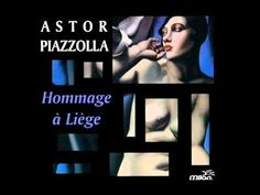 """Astor Piazzolla - """"Hommage a Liege"""""""