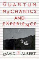 Quantum mechanics and experience / David Z Albert Quantum Mechanics, David