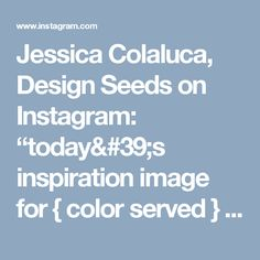"""Jessica Colaluca, Design Seeds on Instagram: """"today's inspiration image for { color served } is by @katelewismade ... Kate is a new contributor to SeedsColor & not only is her photo…"""""""