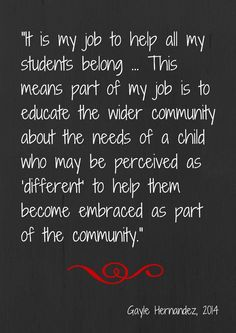 """""""... my job is to educate the wider community about the needs of a child who may be perceived as 'different' to help them become embraced as part of the community."""""""