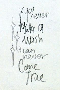 if you never make a wish, it can never come true! Believe, dream, inspire! You are your own future!