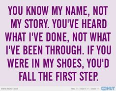 Walked A Mile In My Shoes Quote Gallery before you judge someone walk a mile in their shoes so Walked A Mile In My Shoes Quote. Here is Walked A Mile In My Shoes Quote Gallery for you. Walked A Mile In My Shoes Quote walk a mile in my shoes coll. Amazing Quotes, Great Quotes, Quotes To Live By, Me Quotes, Funny Quotes, Inspirational Quotes, Remember Quotes, Meaningful Quotes, Cool Words