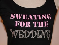 Workout Tank -- Sweating for the Wedding Tank Top by AlliedDeZign on Etsy, $14.00