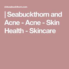 | Seabuckthorn and Acne - Acne - Skin Health - Skincare