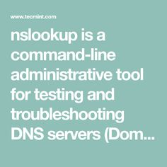 nslookup is a command-line administrative tool for testing and troubleshooting DNS servers (Domain Name Server). It is used to query specific DNS resource records (RR) as well.