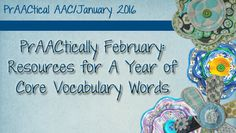 PrAACtical AAC: PrAACtically February-Resources for A Year of Core Vocabulary Words. Pinned by SOS Inc. Resources. Follow all our boards at pinterest.com/sostherapy/ for therapy resources.