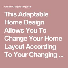 This Adaptable Home Design Allows You To Change Your Home Layout According To Your Changing Needs